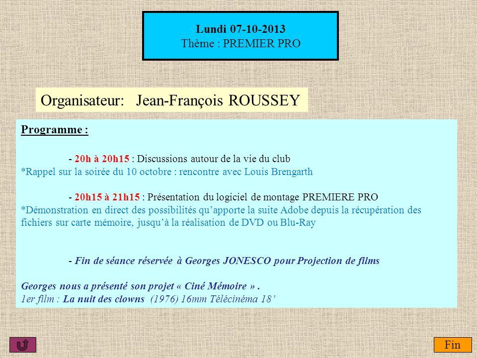 Lundi 07-10-2013 Thème : PREMIER PRO Organisateur:Jean-François ROUSSEY Programme: - Discussions autour de la vie du club ( environ 30mm ): - Le son F