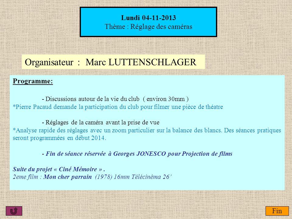 Lundi 04-11-2013 Thème : Réglage des caméras Fin Organisateur : Marc LUTTENSCHLAGER Programme: - Discussions autour de la vie du club ( environ 30mm )