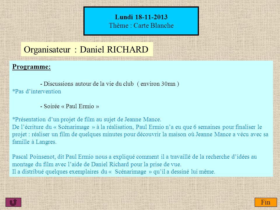 Lundi 18-11-2013 Thème : Carte Blanche Organisateur :Daniel RICHARD Fin Programme: - Discussions autour de la vie du club ( environ 30mn ) *Pas dinter