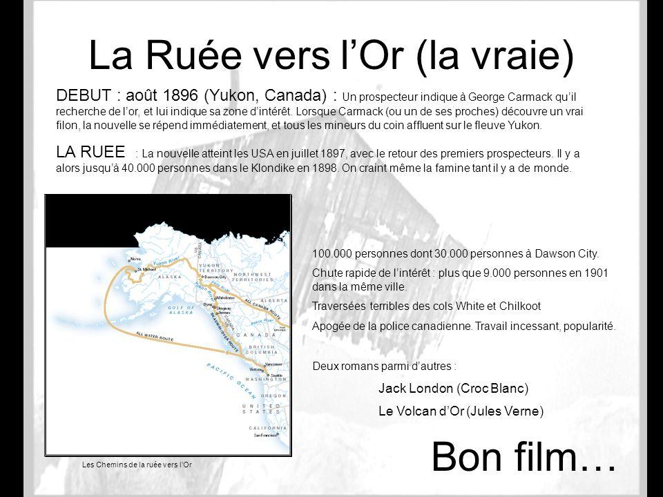 La Ruée vers lOr (la vraie) DEBUT : août 1896 (Yukon, Canada) : Un prospecteur indique à George Carmack quil recherche de lor, et lui indique sa zone