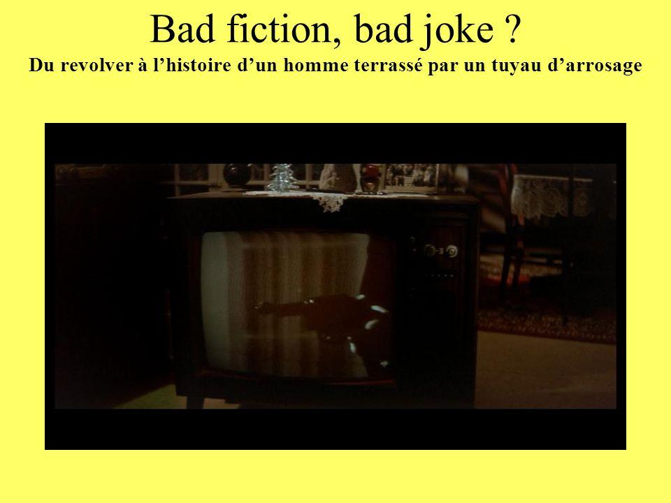 Bad fiction, bad joke ? Du revolver à lhistoire dun homme terrassé par un tuyau darrosage