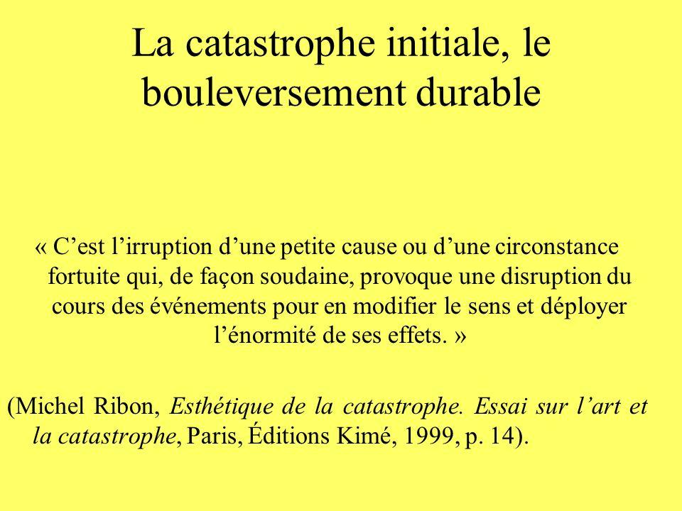 La catastrophe initiale, le bouleversement durable « Cest lirruption dune petite cause ou dune circonstance fortuite qui, de façon soudaine, provoque