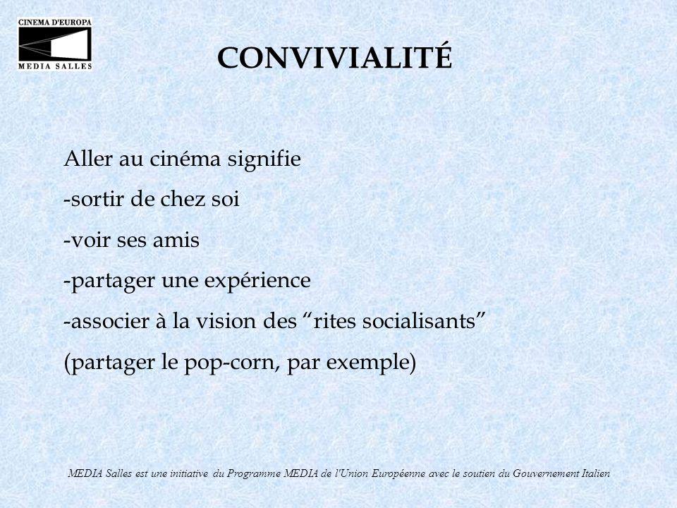 MEDIA Salles est une initiative du Programme MEDIA de l'Union Européenne avec le soutien du Gouvernement Italien CONVIVIALITÉ Aller au cinéma signifie