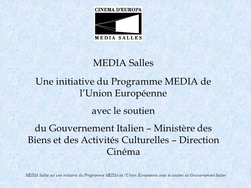 MEDIA Salles est une initiative du Programme MEDIA de l Union Européenne avec le soutien du Gouvernement Italien Depuis 1991 MEDIA Salles soutient les films européens dans les salles encourage le travail des exploitants européens engagés dans la promotion des films européens la programmation pour les enfants et les écoles