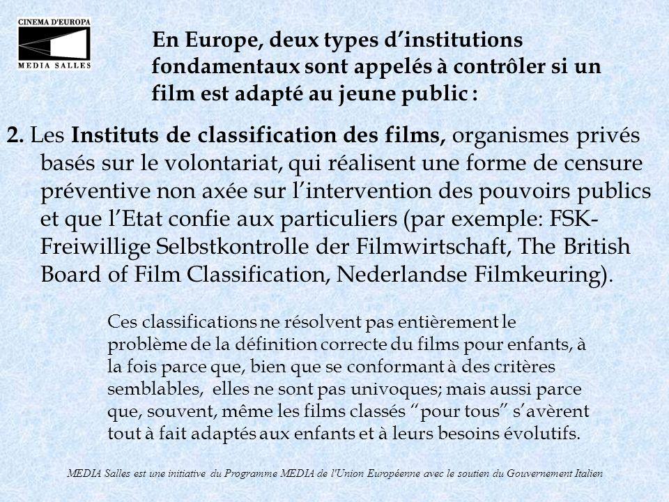 MEDIA Salles est une initiative du Programme MEDIA de l'Union Européenne avec le soutien du Gouvernement Italien En Europe, deux types dinstitutions f