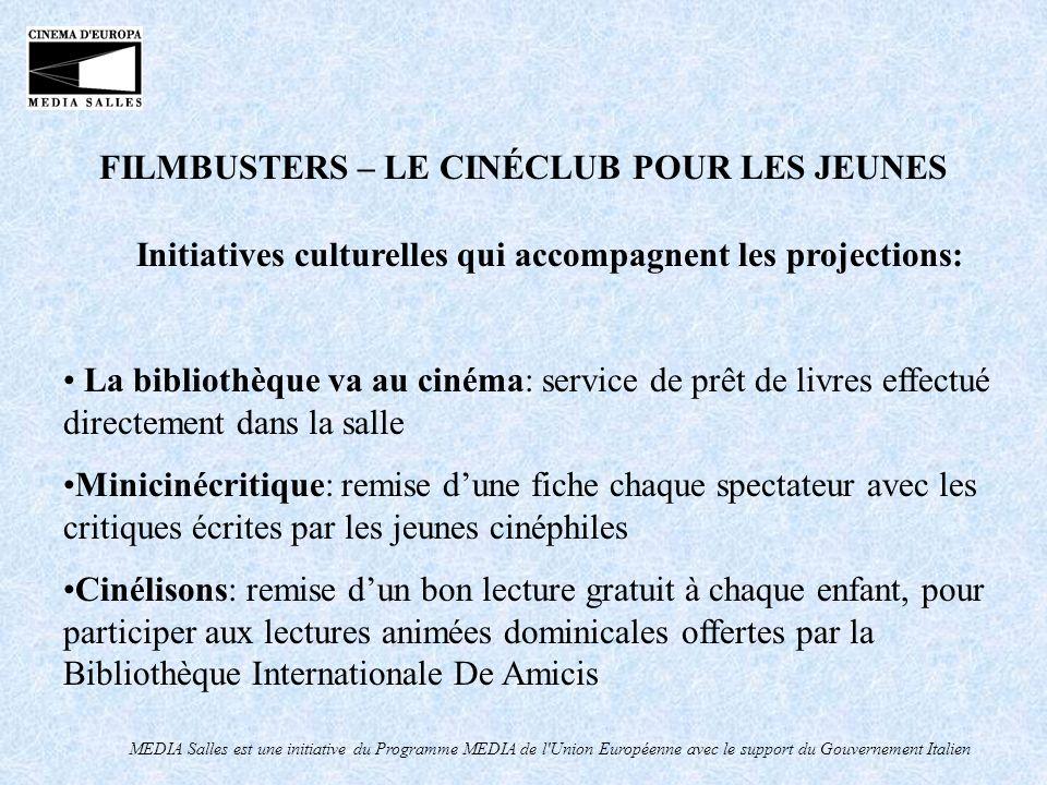 MEDIA Salles est une initiative du Programme MEDIA de l'Union Européenne avec le support du Gouvernement Italien FILMBUSTERS – LE CINÉCLUB POUR LES JE