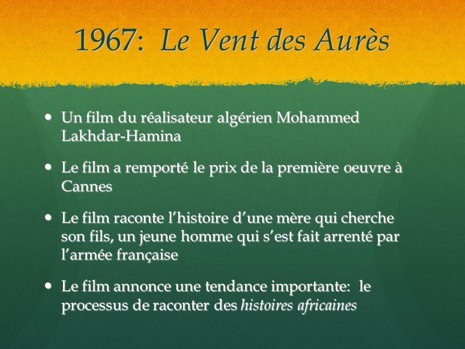1967: Le Vent des Aurès Un film du réalisateur algérien Mohammed Lakhdar-Hamina Un film du réalisateur algérien Mohammed Lakhdar-Hamina Le film a remp