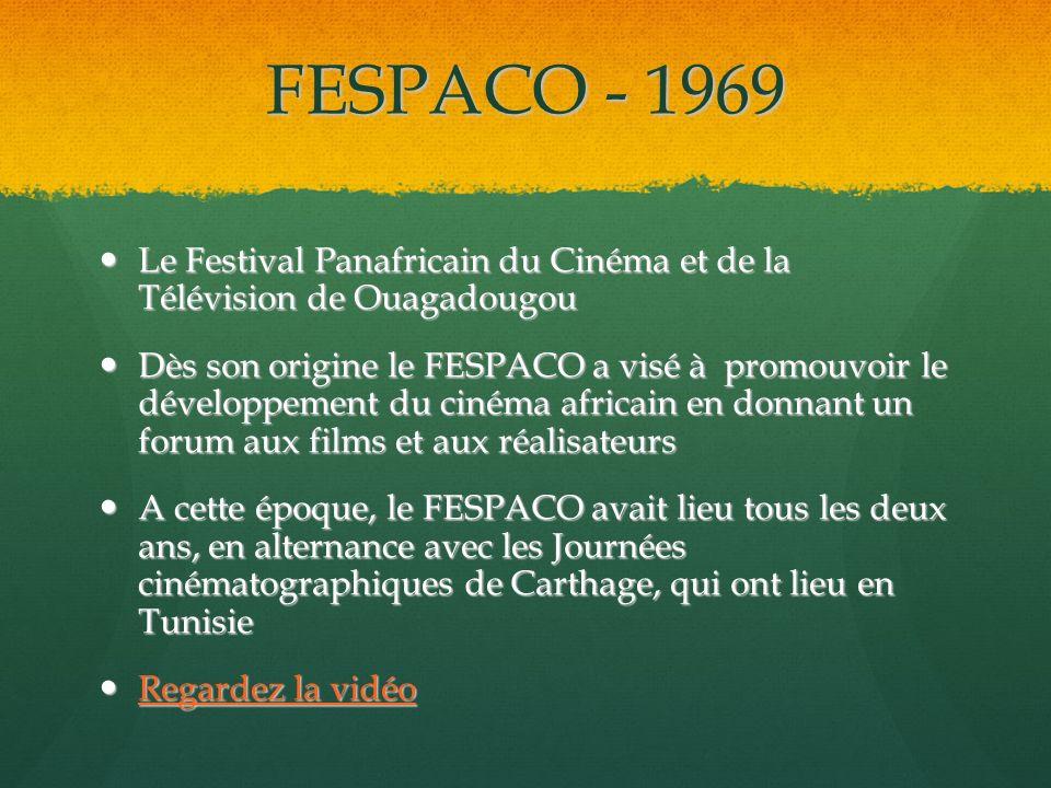 FESPACO - 1969 Le Festival Panafricain du Cinéma et de la Télévision de Ouagadougou Le Festival Panafricain du Cinéma et de la Télévision de Ouagadoug