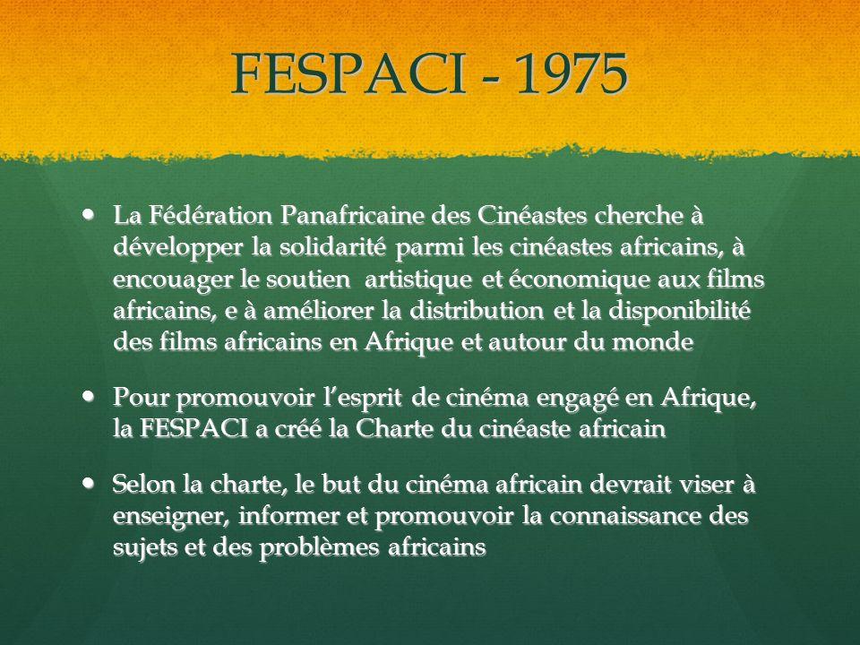 FESPACI - 1975 La Fédération Panafricaine des Cinéastes cherche à développer la solidarité parmi les cinéastes africains, à encouager le soutien artis