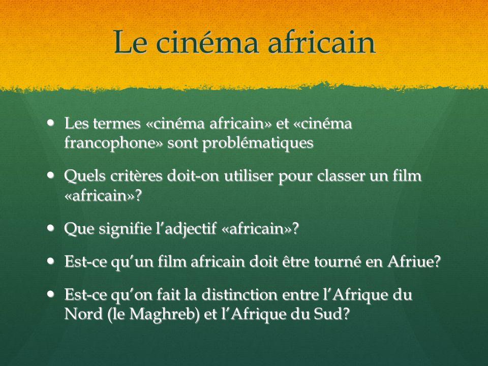 Le cinéma africain Les termes «cinéma africain» et «cinéma francophone» sont problématiques Les termes «cinéma africain» et «cinéma francophone» sont