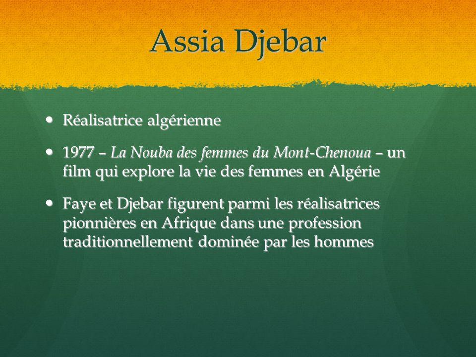 Assia Djebar Réalisatrice algérienne Réalisatrice algérienne 1977 – La Nouba des femmes du Mont-Chenoua – un film qui explore la vie des femmes en Alg