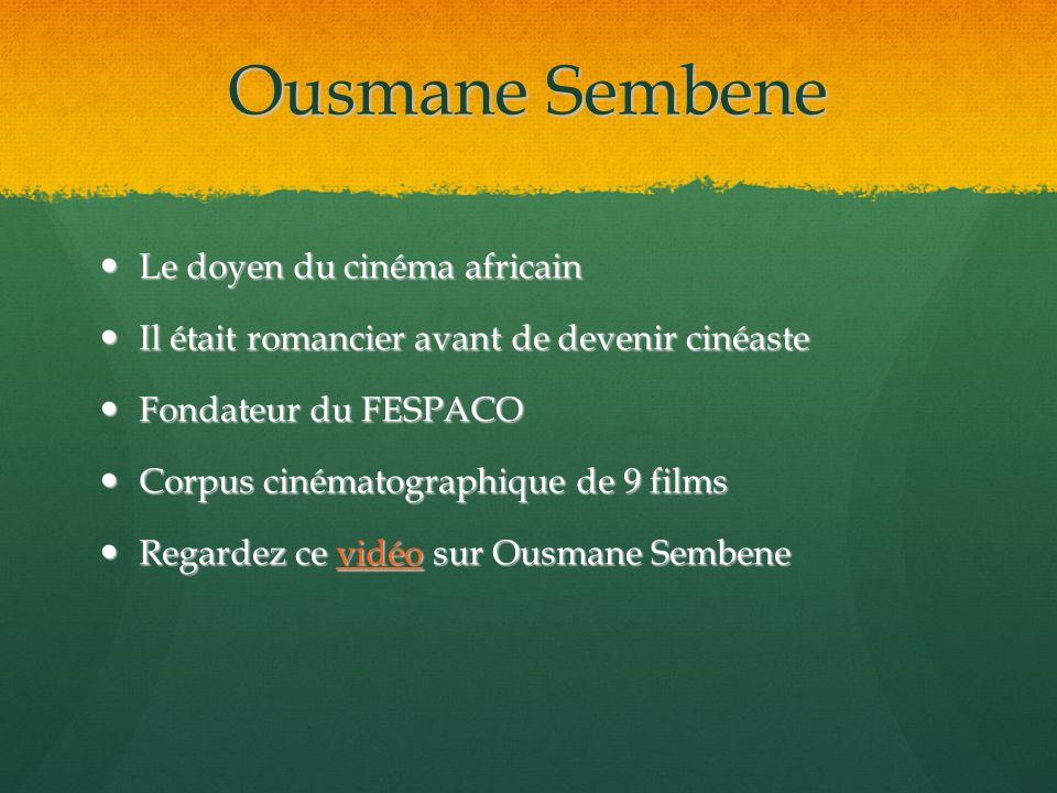 Ousmane Sembene Le doyen du cinéma africain Le doyen du cinéma africain Il était romancier avant de devenir cinéaste Il était romancier avant de deven