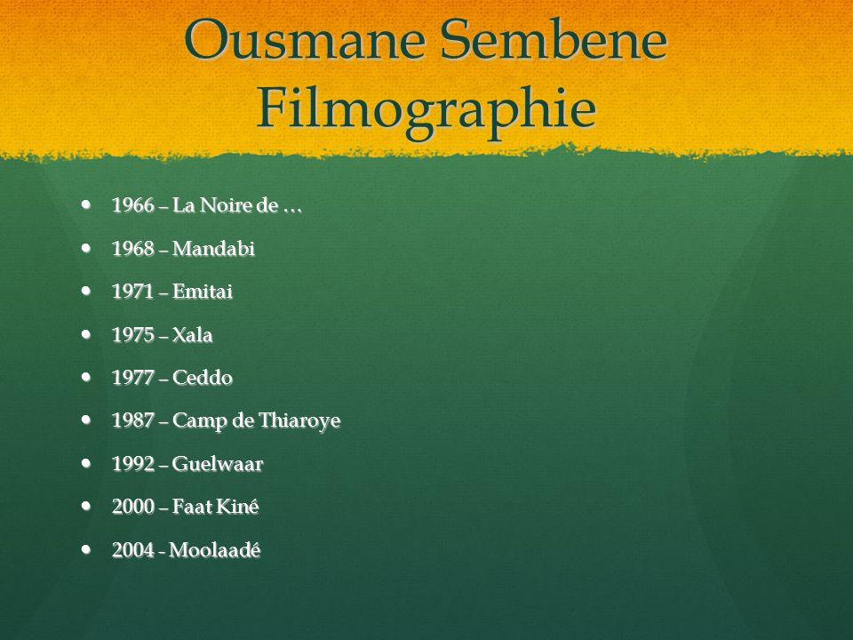 Ousmane Sembene Filmographie 1966 – La Noire de … 1966 – La Noire de … 1968 – Mandabi 1968 – Mandabi 1971 – Emitai 1971 – Emitai 1975 – Xala 1975 – Xa