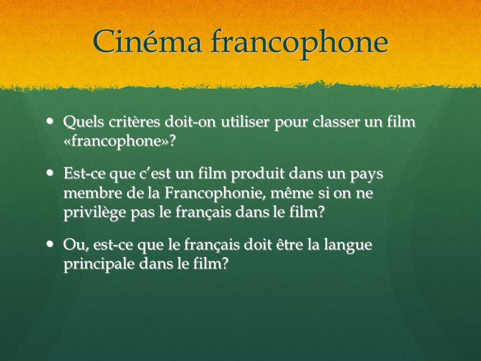Cinéma francophone Quels critères doit-on utiliser pour classer un film «francophone»? Quels critères doit-on utiliser pour classer un film «francopho