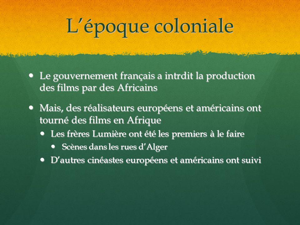Lépoque coloniale Le gouvernement français a intrdit la production des films par des Africains Le gouvernement français a intrdit la production des fi