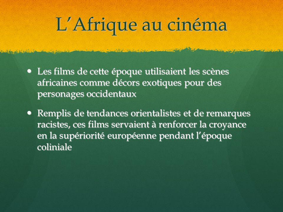 LAfrique au cinéma Les films de cette époque utilisaient les scènes africaines comme décors exotiques pour des personages occidentaux Les films de cet