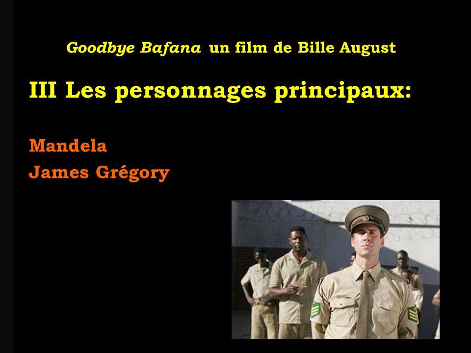 louis-jean Roparslouis-Jean ropars Goodbye Bafana un film de Bille August III Les personnages principaux: Mandela James Grégory