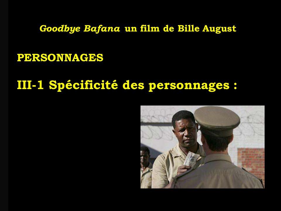 louis-jean Roparslouis-Jean ropars Goodbye Bafana un film de Bille August PERSONNAGES III-1 Spécificité des personnages :