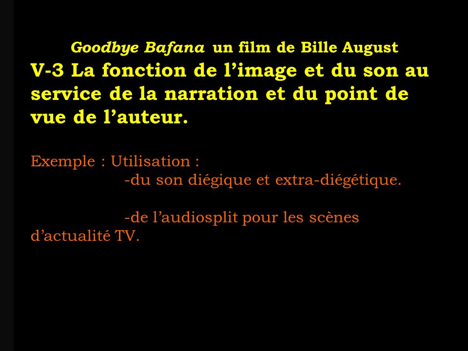 louis-jean Roparslouis-Jean ropars Goodbye Bafana un film de Bille August V-3 La fonction de limage et du son au service de la narration et du point de vue de lauteur.