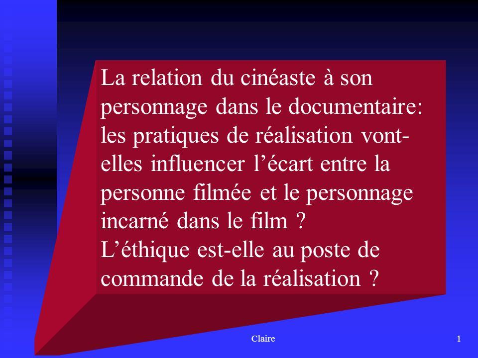 Claire1 La relation du cinéaste à son personnage dans le documentaire: les pratiques de réalisation vont- elles influencer lécart entre la personne filmée et le personnage incarné dans le film .