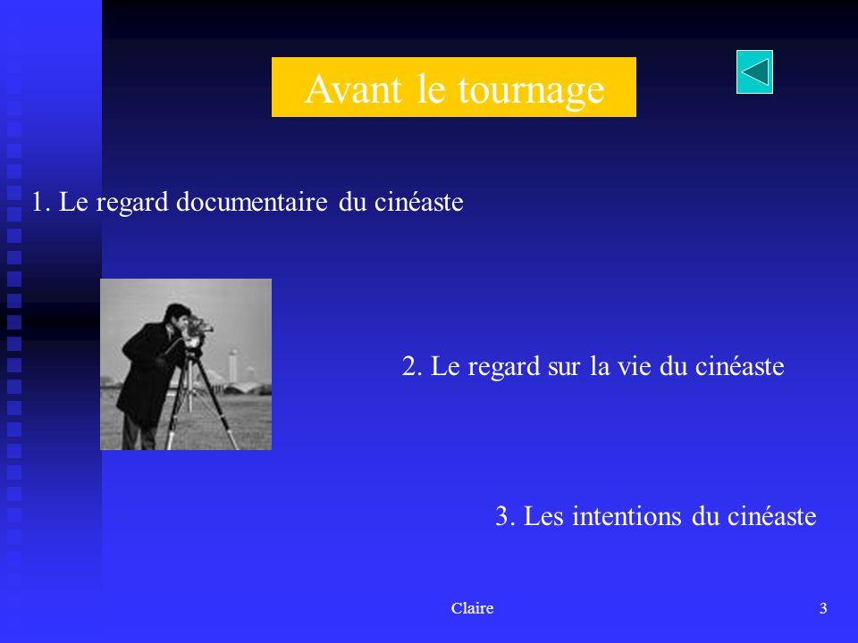 Claire3 Avant le tournage 1.Le regard documentaire du cinéaste 2.