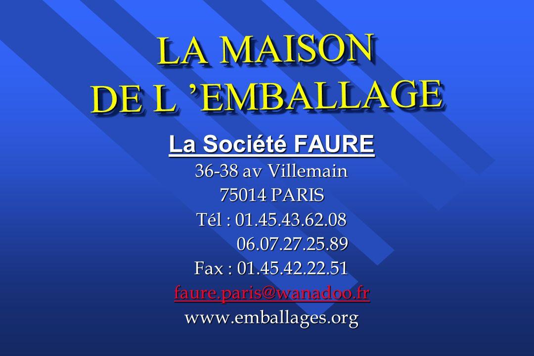 LA MAISON DE L EMBALLAGE La Société FAURE 36-38 av Villemain 75014 PARIS Tél : 01.45.43.62.08 06.07.27.25.89 06.07.27.25.89 Fax : 01.45.42.22.51 faure.paris@wanadoo.fr www.emballages.org