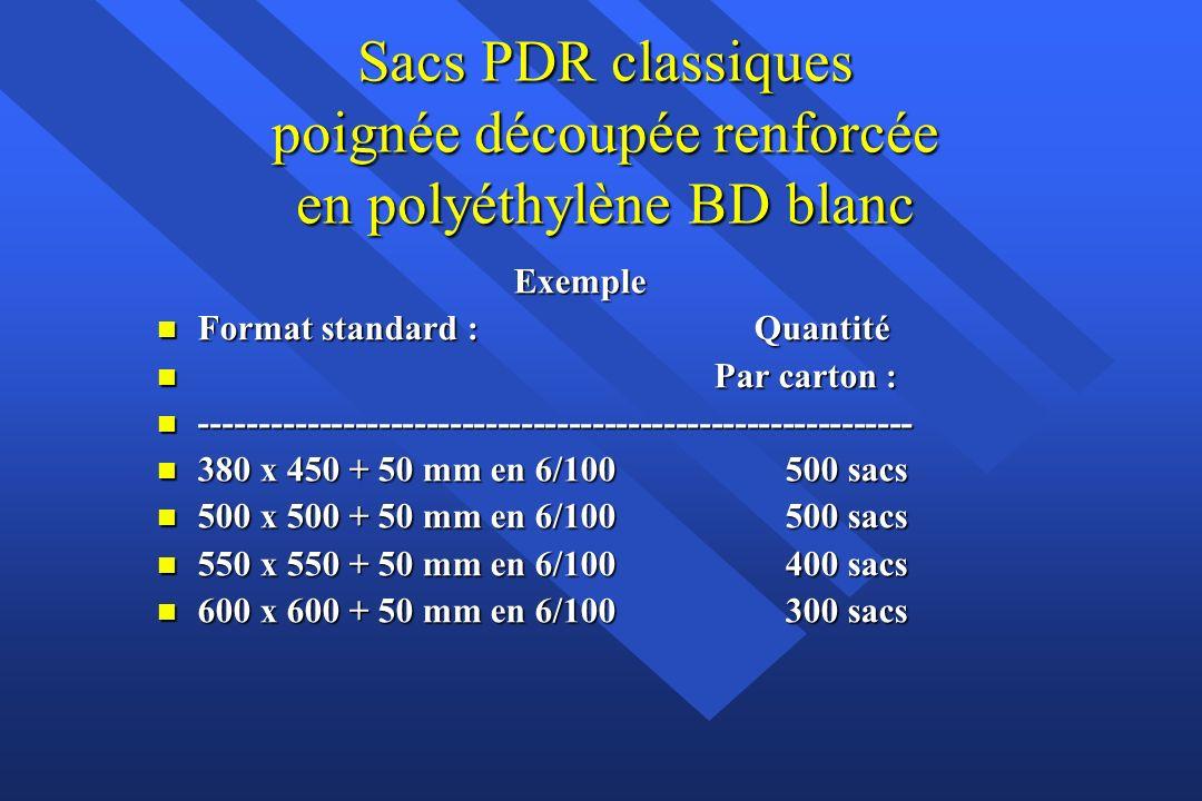 Sacs PDR classiques poignée découpée renforcée en polyéthylène BD blanc Exemple Exemple n Format standard : Quantité n Format standard : Quantité n Par carton : n Par carton : n ------------------------------------------------------------ n 380 x 450 + 50 mm en 6/100 500 sacs n 500 x 500 + 50 mm en 6/100 500 sacs n 550 x 550 + 50 mm en 6/100 400 sacs n 600 x 600 + 50 mm en 6/100 300 sacs