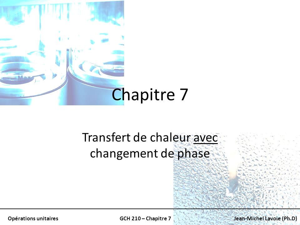 Opérations unitairesGCH 210 – Chapitre 7Jean-Michel Lavoie (Ph.D) hxhx Épaisseur locale du film Conductivité thermique du film Coefficient de transfert de chaleur local Coefficient: Inversement proportionnel à lépaisseur du film
