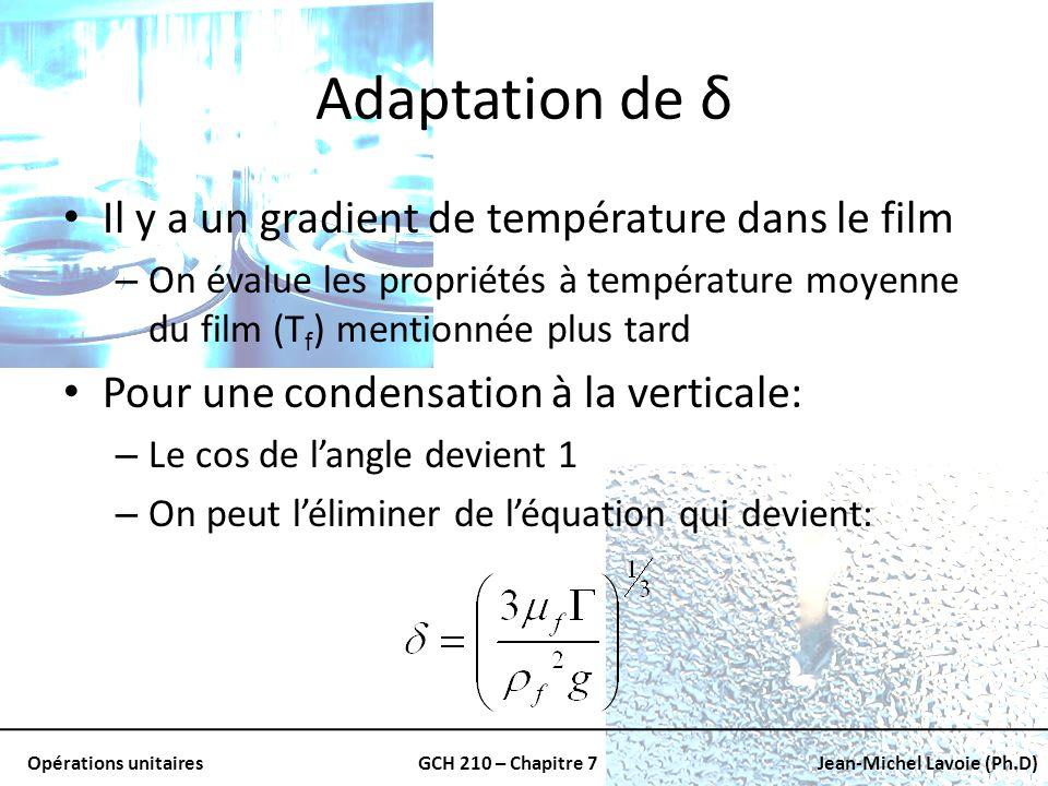 Opérations unitairesGCH 210 – Chapitre 7Jean-Michel Lavoie (Ph.D) Adaptation de δ Il y a un gradient de température dans le film – On évalue les propr