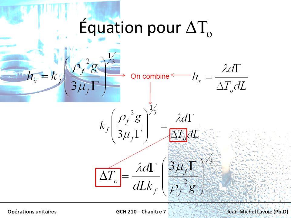 Opérations unitairesGCH 210 – Chapitre 7Jean-Michel Lavoie (Ph.D) Équation pour ΔT o On combine
