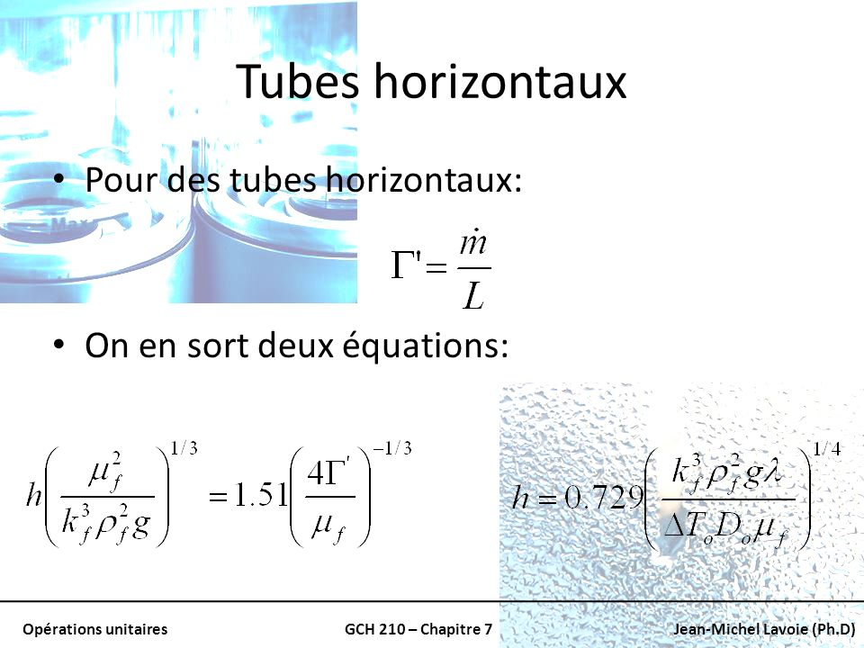 Opérations unitairesGCH 210 – Chapitre 7Jean-Michel Lavoie (Ph.D) Tubes horizontaux Pour des tubes horizontaux: On en sort deux équations: