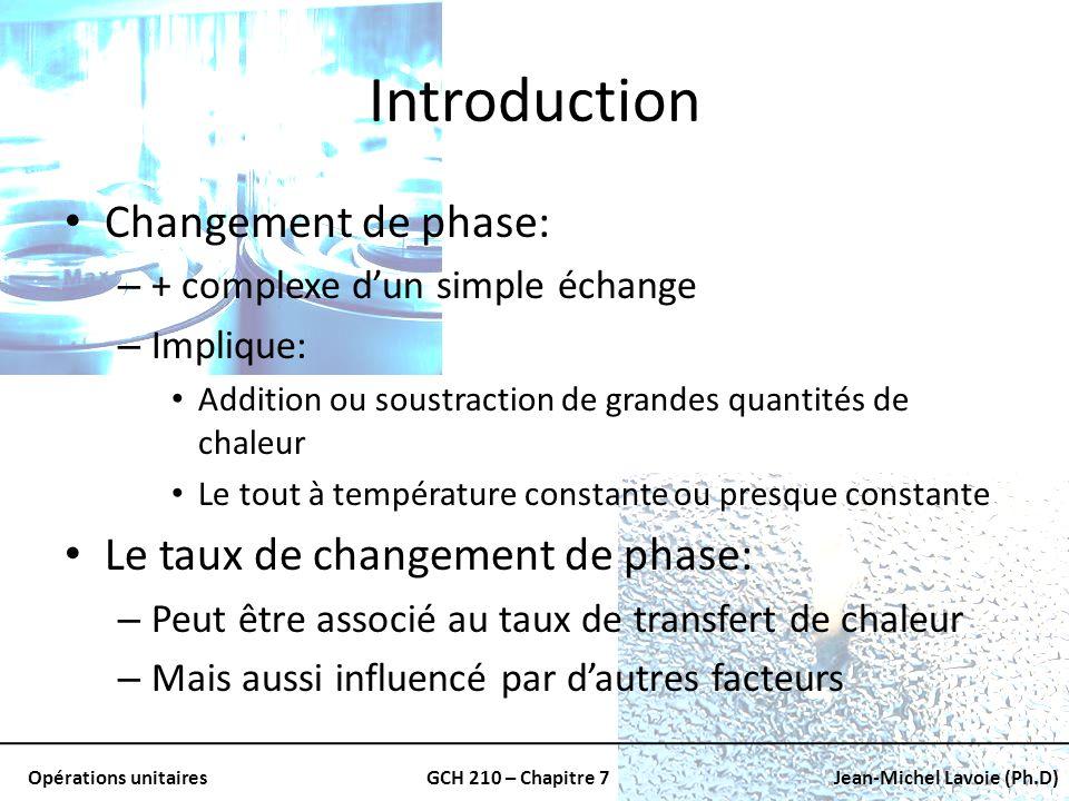 Opérations unitairesGCH 210 – Chapitre 7Jean-Michel Lavoie (Ph.D) Introduction Changement de phase: – + complexe dun simple échange – Implique: Additi