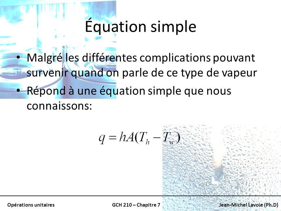 Opérations unitairesGCH 210 – Chapitre 7Jean-Michel Lavoie (Ph.D) Équation simple Malgré les différentes complications pouvant survenir quand on parle