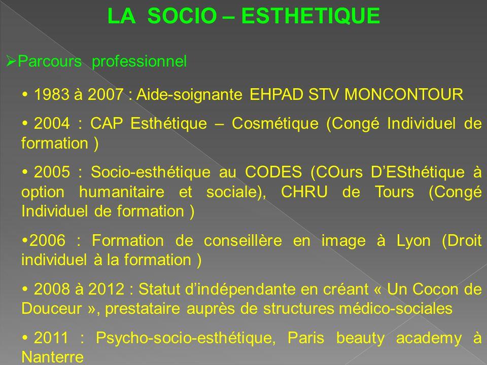 LA SOCIO – ESTHETIQUE Parcours professionnel 1983 à 2007 : Aide-soignante EHPAD STV MONCONTOUR 2004 : CAP Esthétique – Cosmétique (Congé Individuel de
