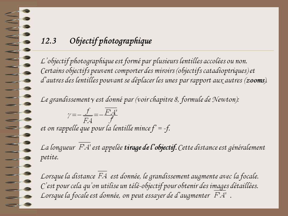 12.3Objectif photographique Lobjectif photographique est formé par plusieurs lentilles accolées ou non. Certains objectifs peuvent comporter des miroi
