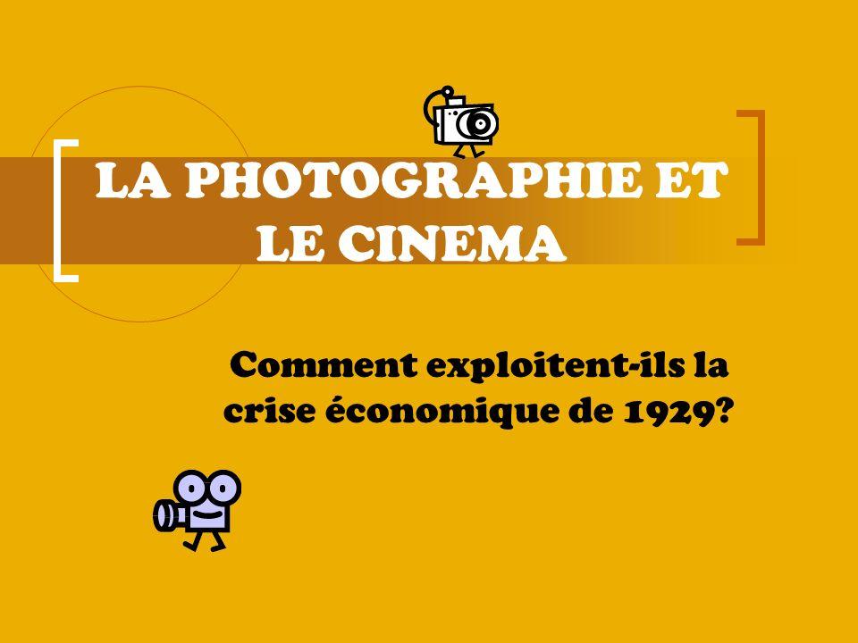 LA PHOTOGRAPHIE ET LE CINEMA Comment exploitent-ils la crise économique de 1929?