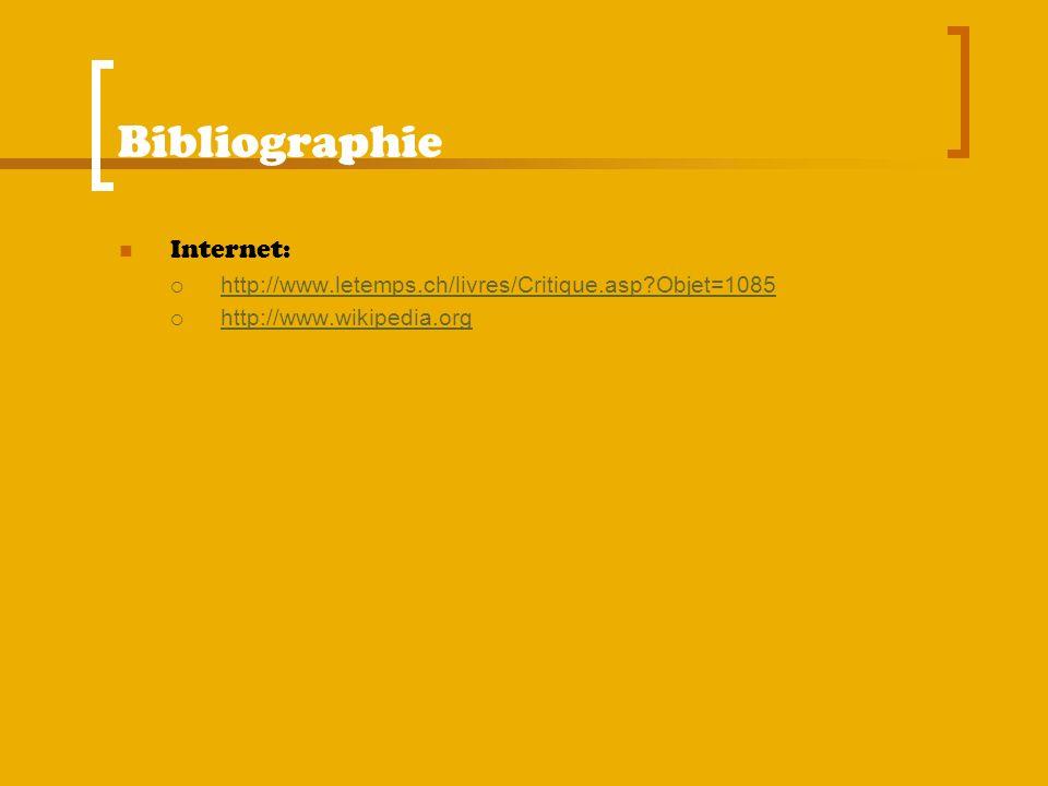 Bibliographie Internet: http://www.letemps.ch/livres/Critique.asp?Objet=1085 http://www.wikipedia.org