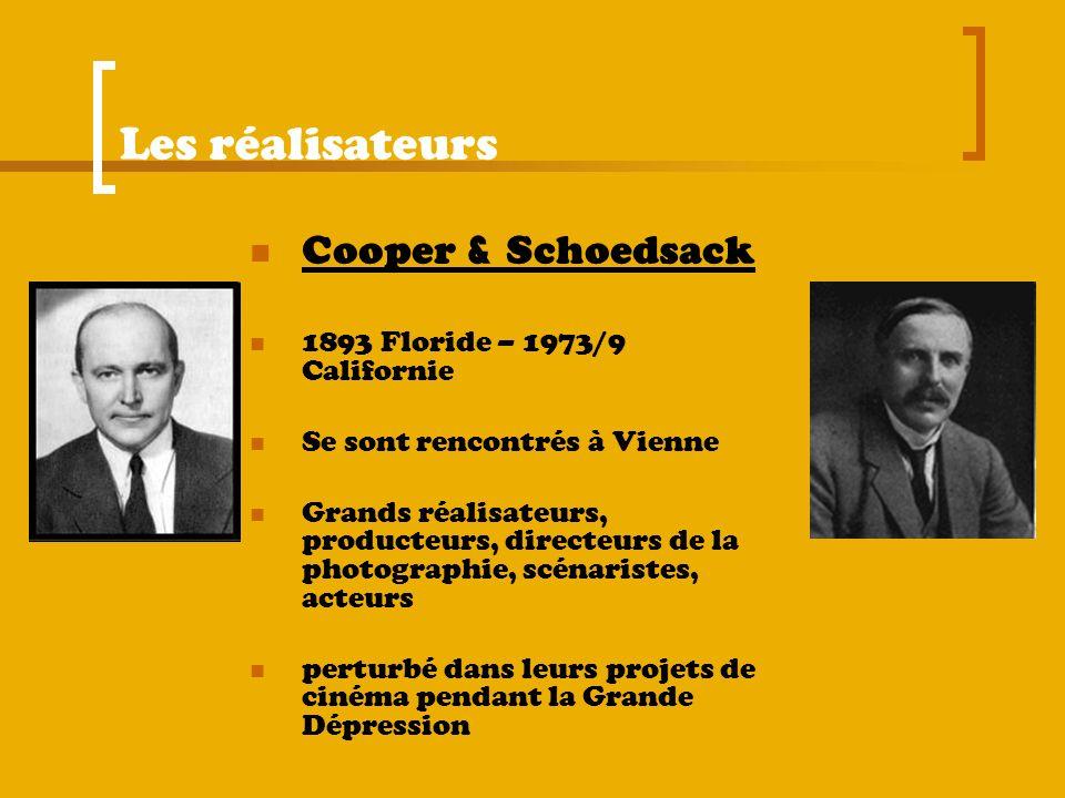Les réalisateurs Cooper & Schoedsack 1893 Floride – 1973/9 Californie Se sont rencontrés à Vienne Grands réalisateurs, producteurs, directeurs de la p