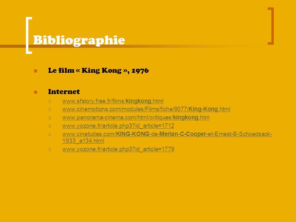 Bibliographie Le film « King Kong », 1976 Internet www.sfstory.free.fr/films/kingkong.html www.sfstory.free.fr/films/kingkong.html www.cinemotions.com