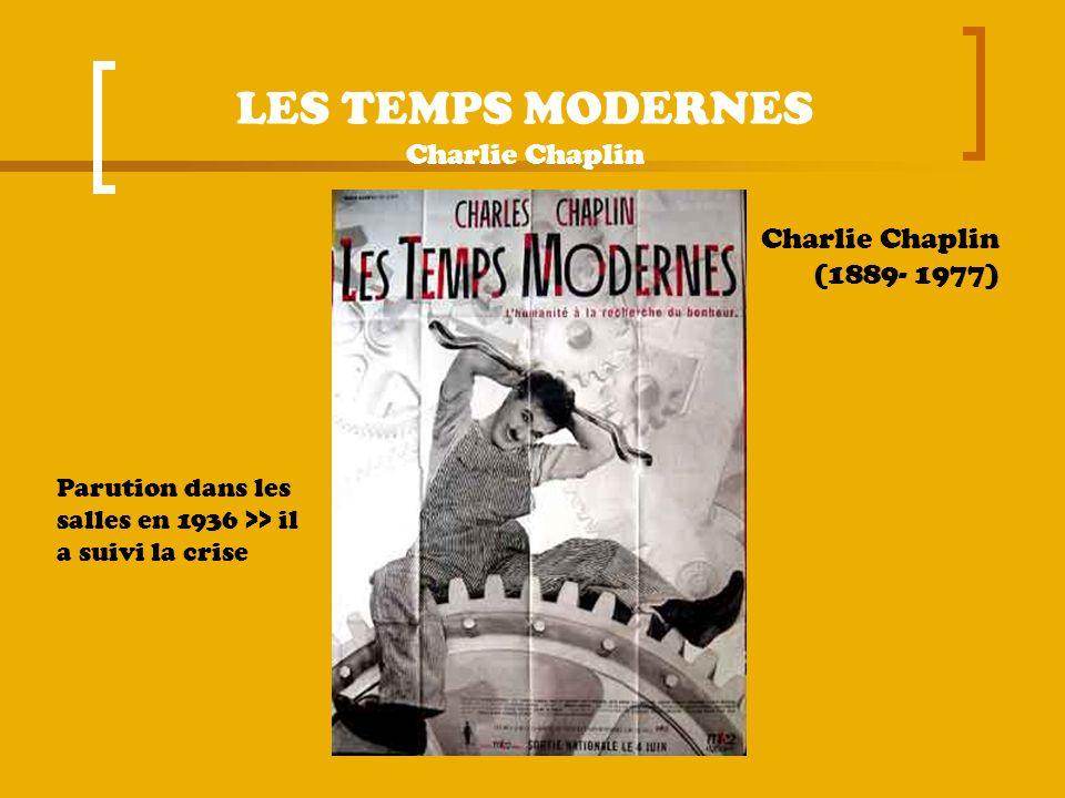 LES TEMPS MODERNES Charlie Chaplin Charlie Chaplin (1889- 1977) Parution dans les salles en 1936 >> il a suivi la crise
