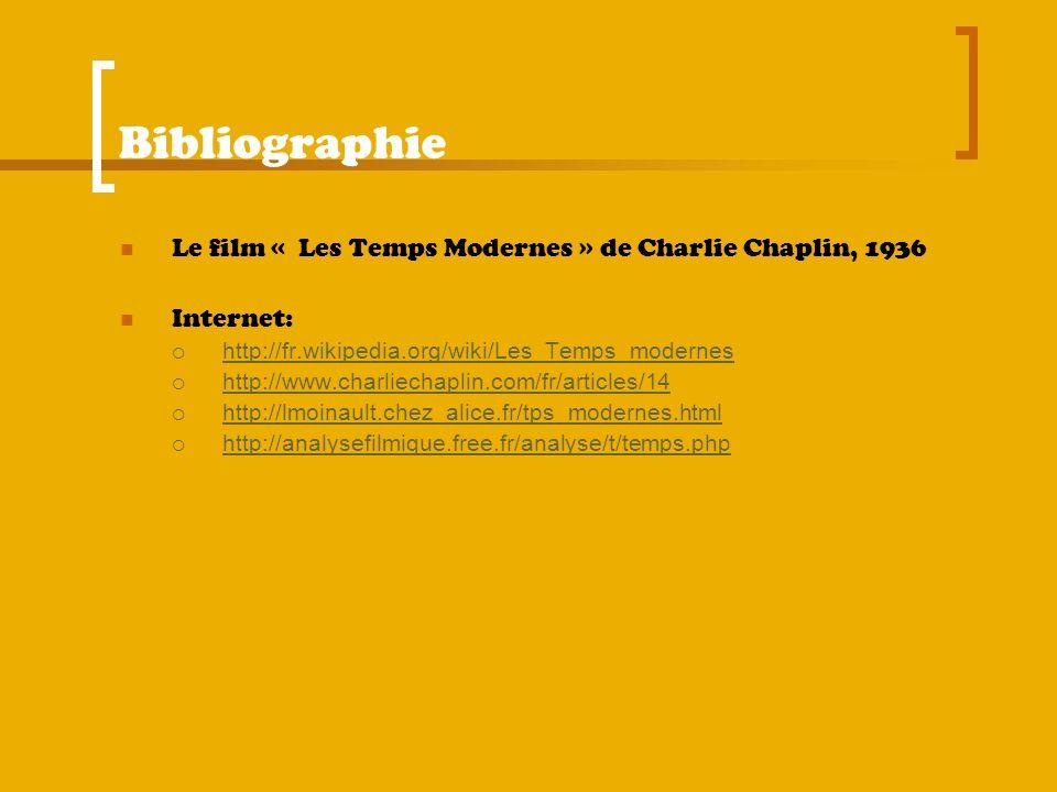 Bibliographie Le film « Les Temps Modernes » de Charlie Chaplin, 1936 Internet: http://fr.wikipedia.org/wiki/Les_Temps_modernes http://www.charliechap