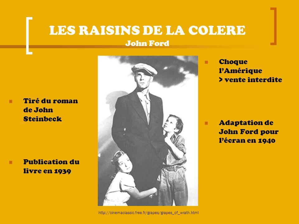 LES RAISINS DE LA COLERE John Ford Choque lAmérique > vente interdite Adaptation de John Ford pour lécran en 1940 http://cinemaclassic.free.fr/grapes/