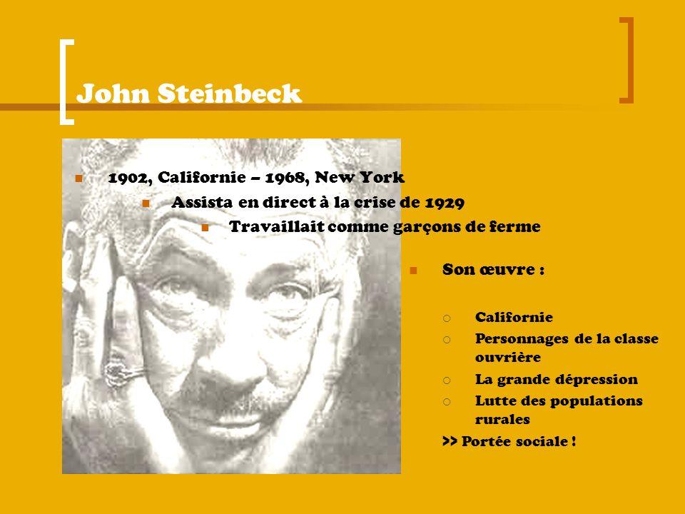 John Steinbeck 1902, Californie – 1968, New York Assista en direct à la crise de 1929 Travaillait comme garçons de ferme Son œuvre : Californie Person