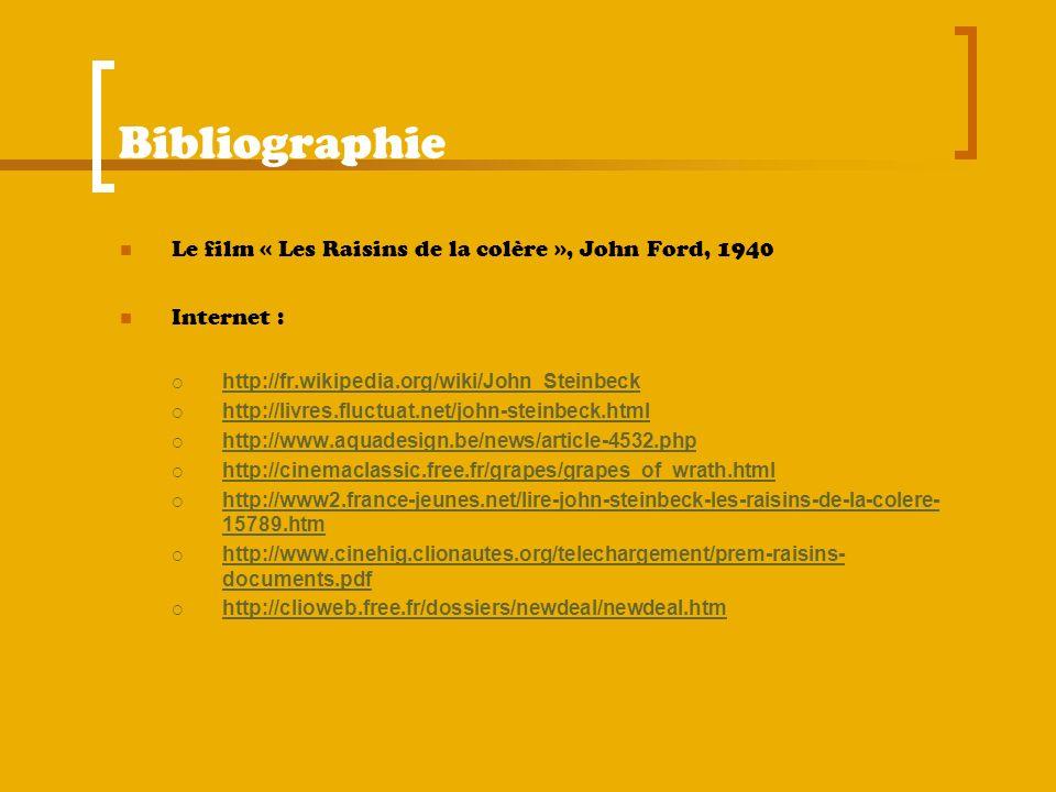 Bibliographie Le film « Les Raisins de la colère », John Ford, 1940 Internet : http://fr.wikipedia.org/wiki/John_Steinbeck http://livres.fluctuat.net/