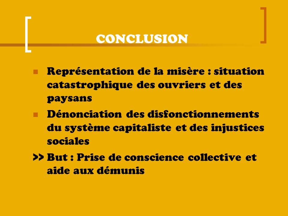 CONCLUSION Représentation de la misère : situation catastrophique des ouvriers et des paysans Dénonciation des disfonctionnements du système capitalis