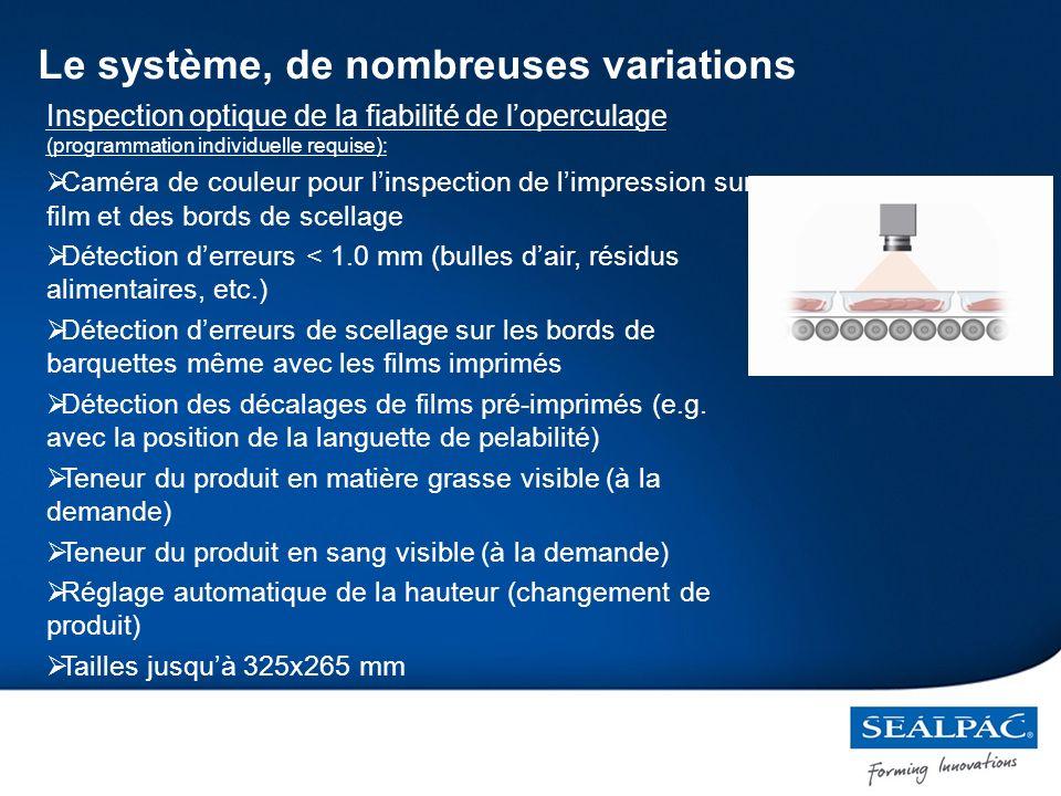 Inspection optique de la fiabilité de loperculage (programmation individuelle requise): Caméra de couleur pour linspection de limpression sur film et des bords de scellage Détection derreurs < 1.0 mm (bulles dair, résidus alimentaires, etc.) Détection derreurs de scellage sur les bords de barquettes même avec les films imprimés Détection des décalages de films pré-imprimés (e.g.