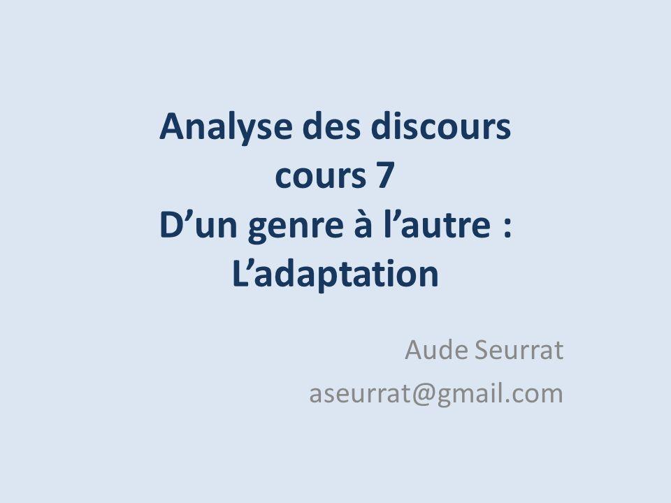 Analyse des discours cours 7 Dun genre à lautre : Ladaptation Aude Seurrat aseurrat@gmail.com