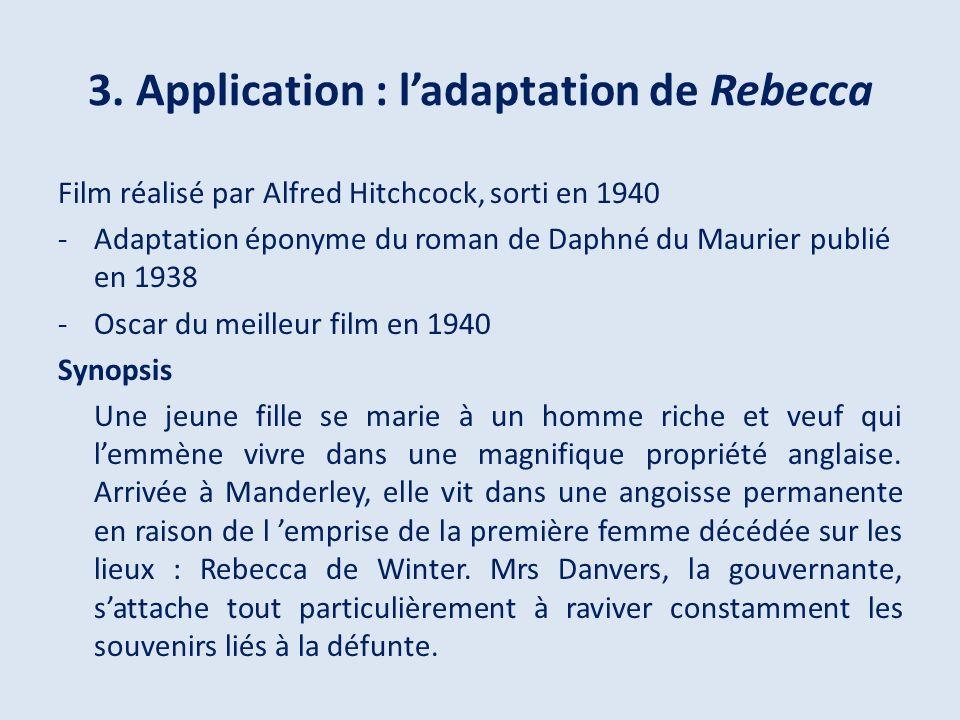 3. Application : ladaptation de Rebecca Film réalisé par Alfred Hitchcock, sorti en 1940 -Adaptation éponyme du roman de Daphné du Maurier publié en 1