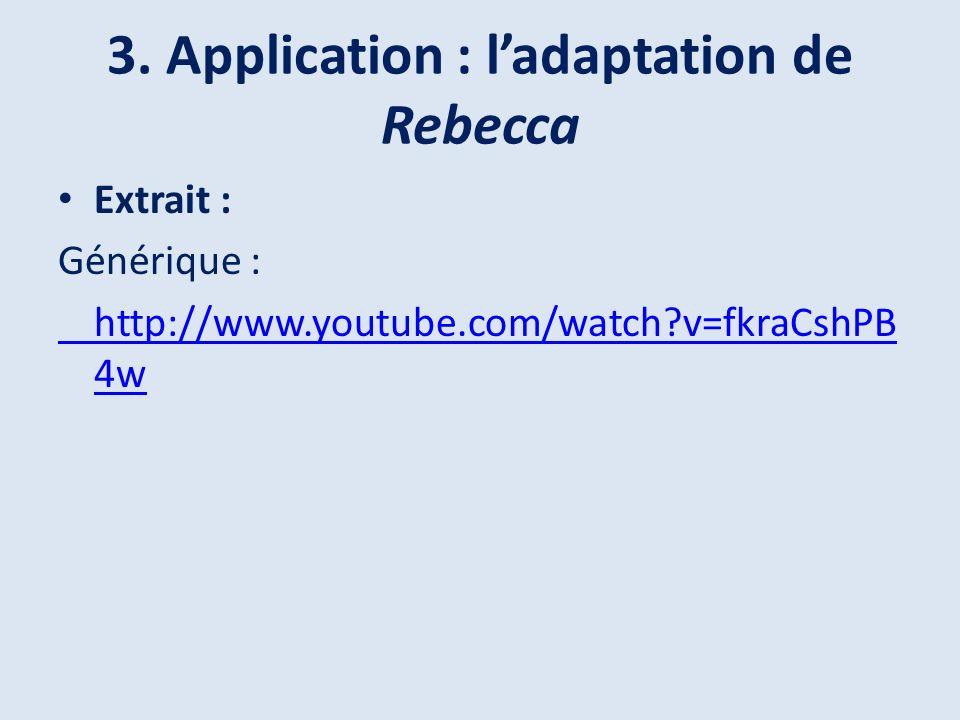 3. Application : ladaptation de Rebecca Extrait : Générique : http://www.youtube.com/watch?v=fkraCshPB 4w