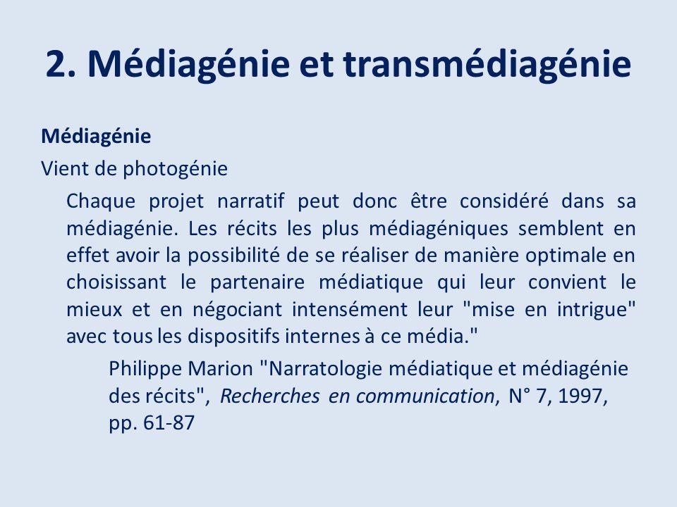 2. Médiagénie et transmédiagénie Médiagénie Vient de photogénie Chaque projet narratif peut donc être considéré dans sa médiagénie. Les récits les plu